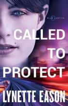 Called to Protect (Blue Justice Book #2) eBook by Lynette Eason