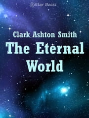 The Eternal World ebook by Clark Ashton Smith
