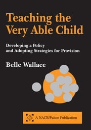 Teaching the Very Able Child - Developing a Policy and Adopting Strategies for Provision ebook by Belle Wallace