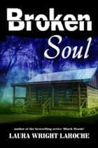 Broken Soul ebook by Laura Wright LaRoche