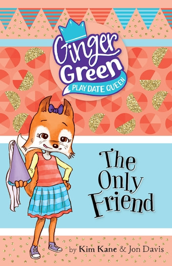 Ginger Green Play Date Queen: The Only Friend - The Only Friend ebook by Kane,Kim