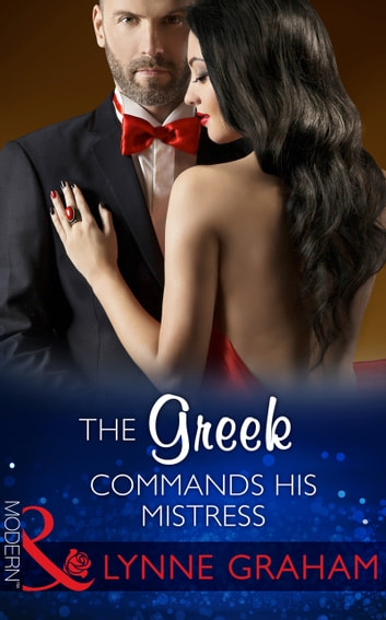 The Greek Commands His Mistress (Mills & Boon Modern) (The Notorious Greeks, Book 2) eBook by Lynne Graham