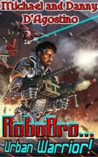Robobro - Urban Warrior ebook by Michael D'Agostino, Danny D'Agostino