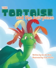 The Tortoise and the Hairpiece - A kids book about how to make a friend and build self esteem and confidence ebook by Don M. Winn,Toby Hefflin