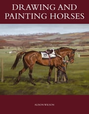 Drawing and Painting Horses ebook by Alison Wilson