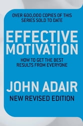 Effective Motivation REVISED EDITION - How to Get the Best Results From Everyone ebook by John Adair