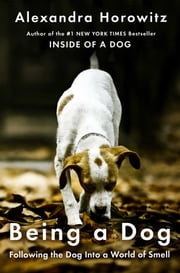 Being a Dog - Following the Dog Into a World of Smell ebook by Alexandra Horowitz