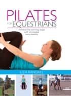 Pilates for Equestrians - Achieve the winning edge with increased core stability ebook by Liza Randall