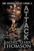 Attack: Book 3 in The Oneness Cycle ebook by Rachel Starr Thomson