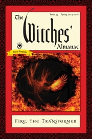 The Witches' Almanac, Issue 34, Spring 2015-Spring 2016 - Fire: The Transformer ebook by Andrew Theitic