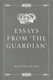 Essays from 'The Guardian' ebook by Walter Pater