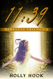 11:39 (#2 Timeless Trilogy) - Timeless Trilogy, #2 ebook by Holly Hook