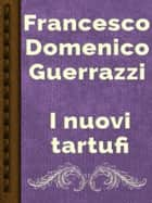 I nuovi tartufi ebook by Francesco Domenico Guerrazzi