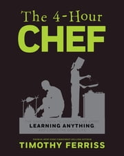 The 4-Hour Chef - The Simple Path to Cooking Like a Pro, Learning Anything, and Living the Good Life ebook by Timothy Ferriss