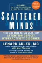 Scattered Minds - Hope and Help for Adults with Attention Deficit Hyperactivity Disorder ebook by Lenard Adler, Mari Florence