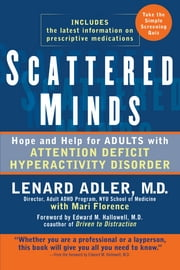 Scattered Minds - Hope and Help for Adults with Attention Deficit Hyperactivity Disorder ebook by Lenard Adler,Mari Florence