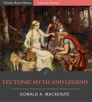 Teutonic Myth and Legend (Illustrated Edition) ebook by Donald Mackenzie