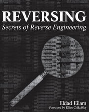 Reversing - Secrets of Reverse Engineering ebook by Eldad Eilam