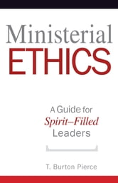 Ministerial Ethics - A Guide For Spirit-Filled Leaders ebook by T. Burton Pierce
