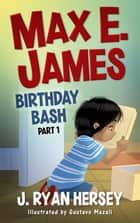 Max E. James: Birthday Bash Part 1 ebook by J. Ryan Hersey