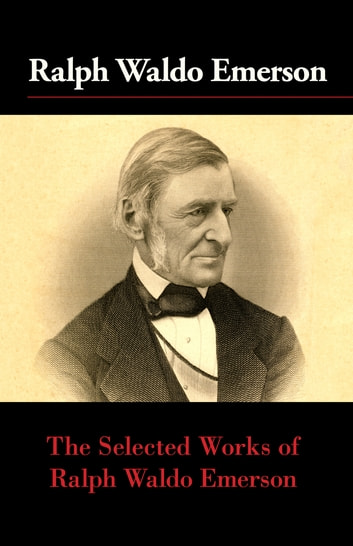The Selected Works of Ralph Waldo Emerson ebook by Ralph Waldo Emerson