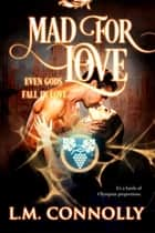 Mad For Love ebook by L.M. Connolly