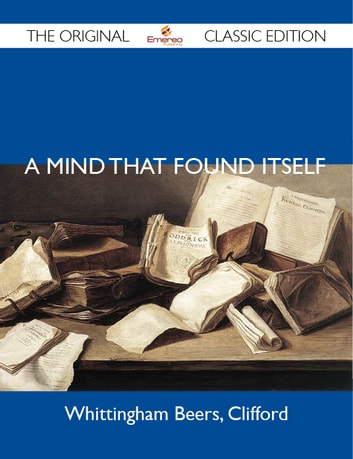 A Mind That Found Itself - The Original Classic Edition ebook by Clifford Whittingham