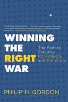 Winning the Right War ebook by Philip H. Gordon