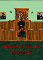 Ceremonies of Innocence - Essays from the Indian Wars ebook by Steve Russell
