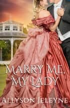 Marry Me, My Lady ebook by Allyson Jeleyne