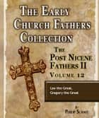 Early Church Fathers - Post Nicene Fathers II - Volume 12 - Leo the Great, Gregory the Great ebook by Philip Schaff