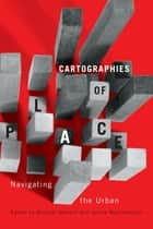 Cartographies of Place - Navigating the Urban ebook by Michael Darroch, Janine Marchessault