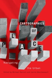 Cartographies of Place - Navigating the Urban ebook by Michael Darroch,Janine Marchessault
