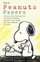 The Peanuts Papers: Charlie Brown, Snoopy & the Gang, and the Meaning of Life - A Library of America Special Publication ebook by Andrew Blauner