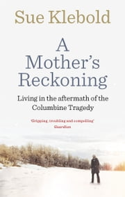 A Mother's Reckoning - Living in the aftermath of the Columbine tragedy ebook by Sue Klebold
