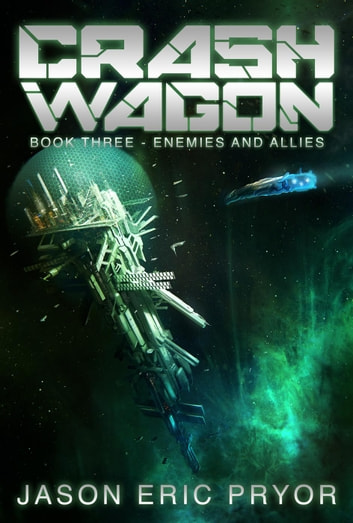 Crash Wagon: Book Three - Enemies and Allies ebook by Jason Eric Pryor