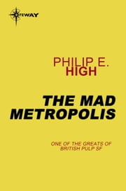 The Mad Metropolis ebook by Philip E. High