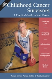 Childhood Cancer Survivors - A Practical Guide to Your Future ebook by Nancy Keene,Wendy Hobbie,Kathy Ruccione