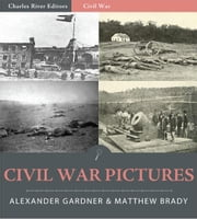 Civil War Pictures: Pictures from Gettysburg, Antietam, Fort Sumter, and Petersburg ebook by Alexander Gardner