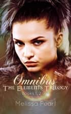 The Elements Trilogy Omnibus ebook by Melissa Pearl