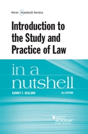 Introduction to the Study and Practice of Law in a Nutshell, 6th ebook by Kenney Hegland