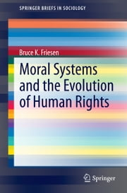 Moral Systems and the Evolution of Human Rights ebook by Bruce K. Friesen