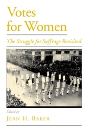 Votes for Women - The Struggle for Suffrage Revisited ebook by Jean H. Baker