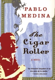 The Cigar Roller - A Novel ebook by Pablo Medina