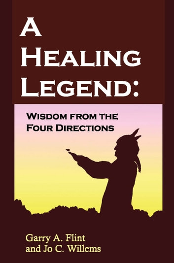 A Healing Legend: Wisdom from the four directions ebook by Garry Flint