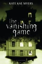 The Vanishing Game ebook by Kate Kae Myers