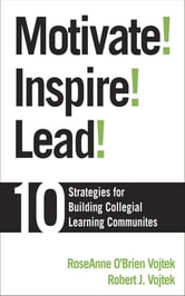 Motivate! Inspire! Lead! - 10 Strategies for Building Collegial Learning Communities ebook by