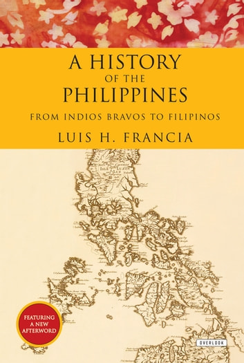 History of the Philippines: From Indios Bravos to Filipinos ebook by Luis H. Francia