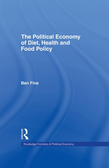 The Political Economy of Diet, Health and Food Policy ebook by Ben Fine