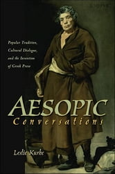 Aesopic Conversations - Popular Tradition, Cultural Dialogue, and the Invention of Greek Prose ebook by Leslie Kurke